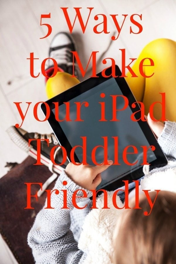 Five Ways to Make Your iPad Toddler Friendly