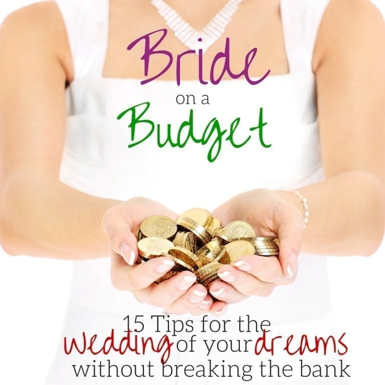 Have the wedding of your dreams without going broke - here are 15 tips for a bride on a budget!