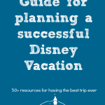 The Ultimate Guide for Planning a Disney Vacation
