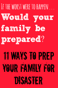 11 Ways to Prepare Your Family for a Disaster