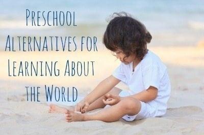 Traditional Preschool Alternatives for learning about the world