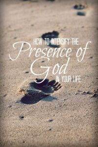 Intensifying the Presence of God in Your Life