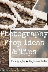 Photography Prop Ideas and Tips: Photography for Beginners