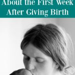 What They Don't Tell You About The Week After Giving Birth