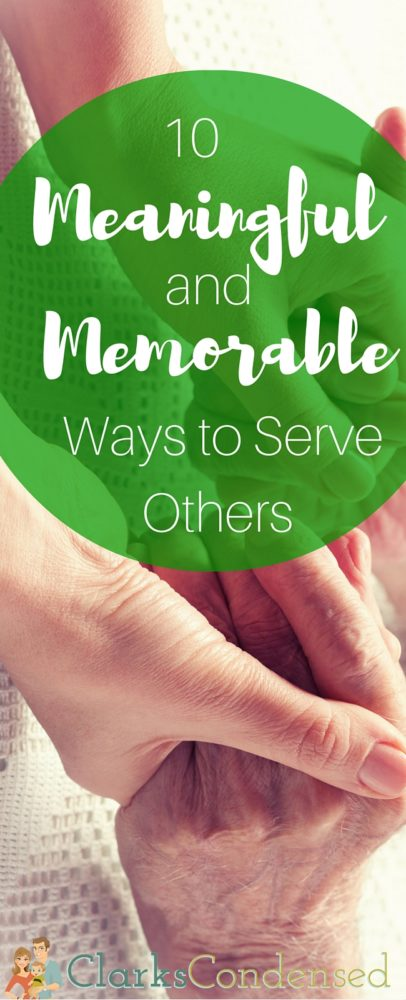 10 meaningful and memorable ways to serve others with children via @clarkscondensed