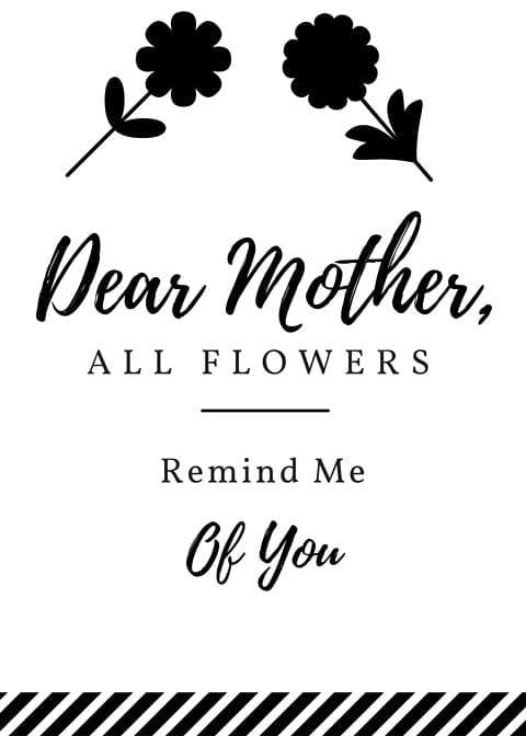 Dear Mother, All Flowers REmind Me Of You (1)