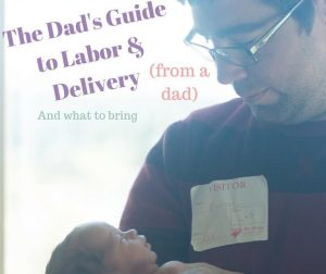 Dad's Guide to Labor and Delivery (And What to Bring)