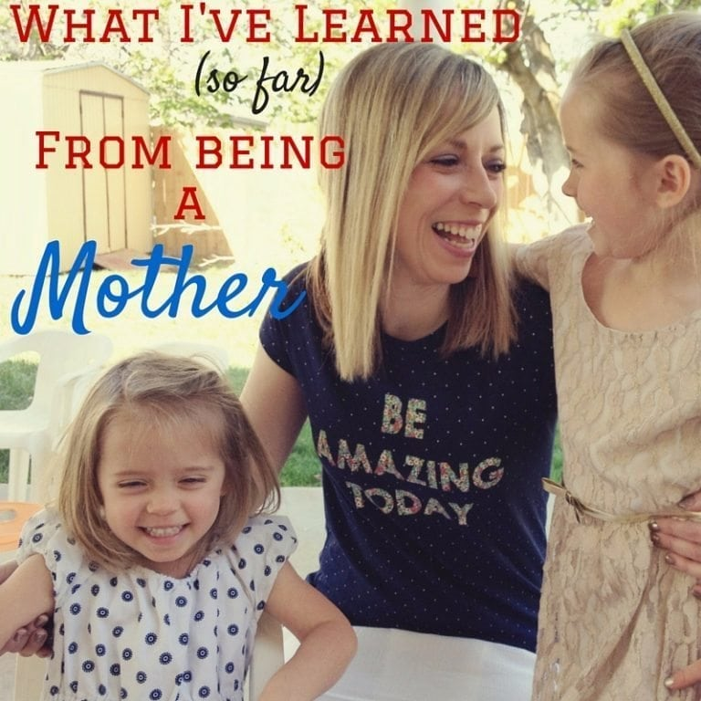 What I've Learned (so far) From Being a Mom