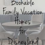 12+ Bookable Family Vacation Homes for Disneyland Vacations