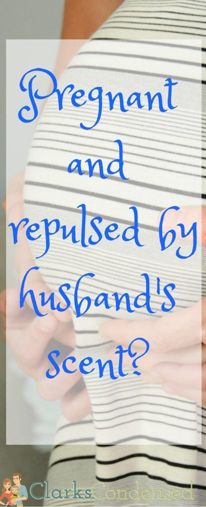 Husband Smells Bad During Pregnancy? via @clarkscondensed
