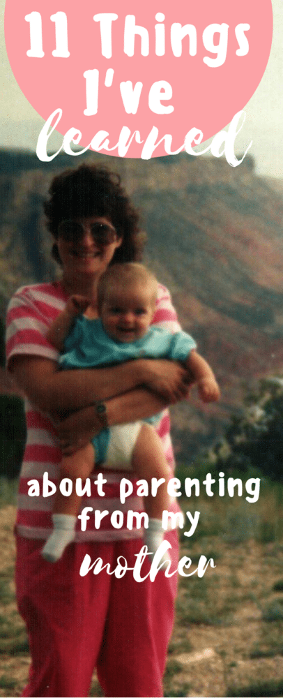 11 Things I Learned About Parenting From My Mother
