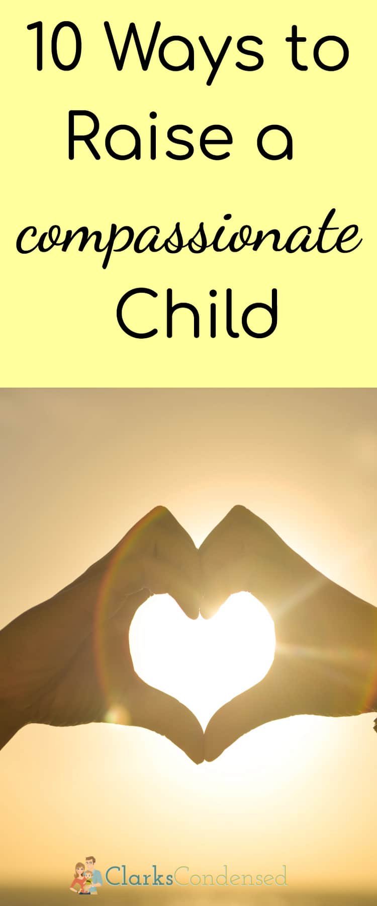 10 Ways to Raise a Compassionate Child / Compassion / Parenting / School via @clarkscondensed