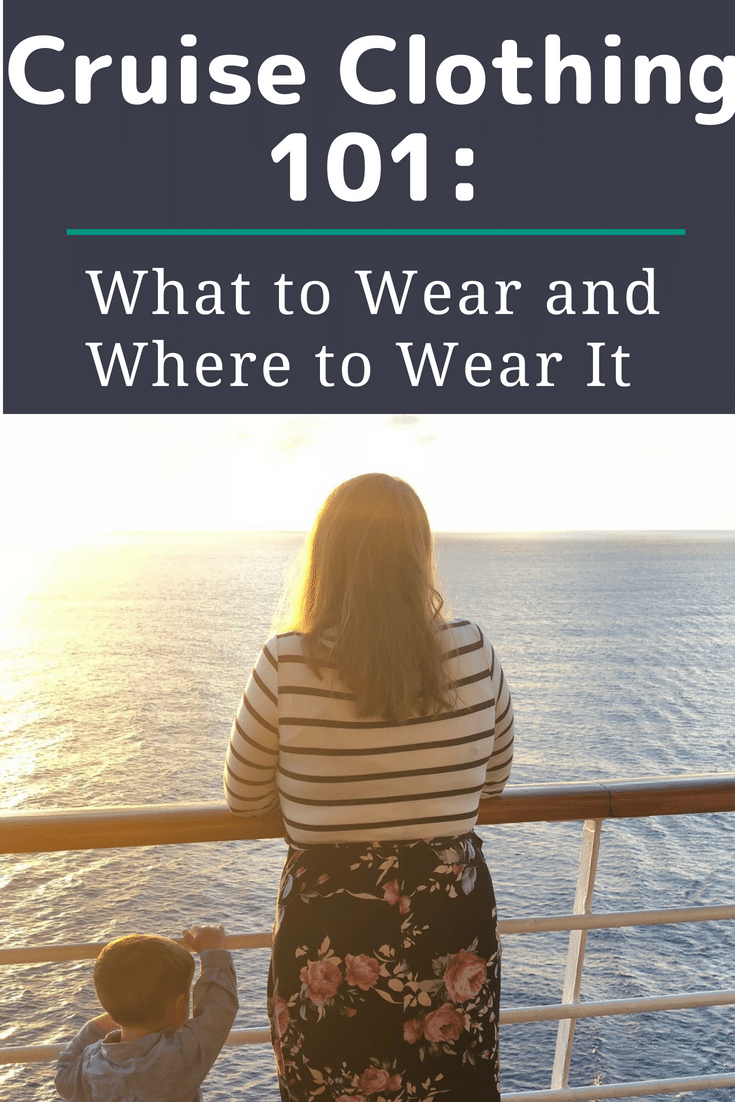Cruise Clothing 101: What to Wear on Your Cruise!