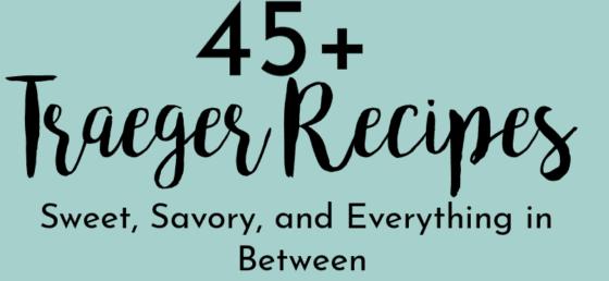 45+ Smoking Good Traeger Recipes