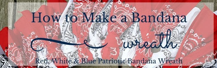 How to Make an Easy Patriotic Bandana Wreath